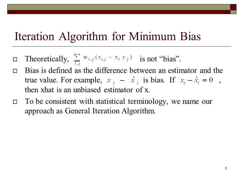 "8 Iteration Algorithm for Minimum Bias  Theoretically, is not ""bias"".  Bias is defined as the difference between an estimator and the true value. Fo"