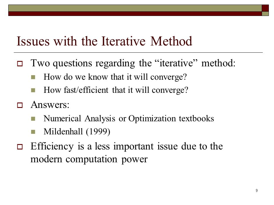 "9 Issues with the Iterative Method  Two questions regarding the ""iterative"" method: How do we know that it will converge? How fast/efficient that it"