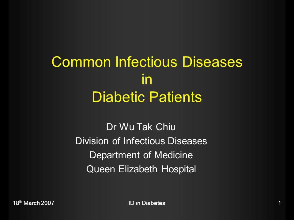18 th March 2007ID in Diabetes12 Antimicrobial Therapy  Choice of antibiotics in UTI Trimethroprim-sulfamethoprim (TMP-SMZ) Fluroquinolones Nitrofurantoin Beta-lactam