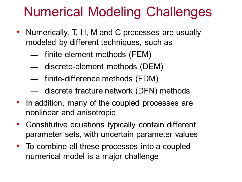 General Lessons Learned, Challenges and Needs (3/3) Limitations to the current approaches include How to improve laboratory measurements How to handle heterogeneities How to upscale THM from small scale measurements to larger scales How to predict far into the future How to calculate prediction uncertainty ranges Need new ideas and approaches convert the limitations to challenges and then work on challenges to obtain solutions!!!