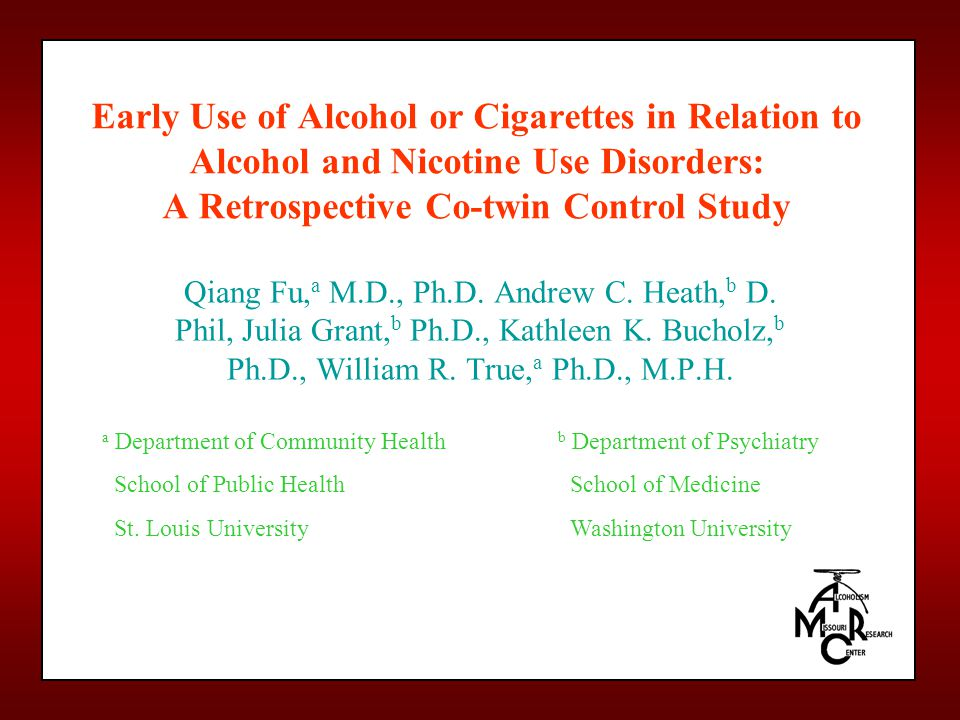 Early Use of Alcohol or Cigarettes in Relation to Alcohol and Nicotine Use Disorders: A Retrospective Co-twin Control Study Qiang Fu, a M.D., Ph.D. An