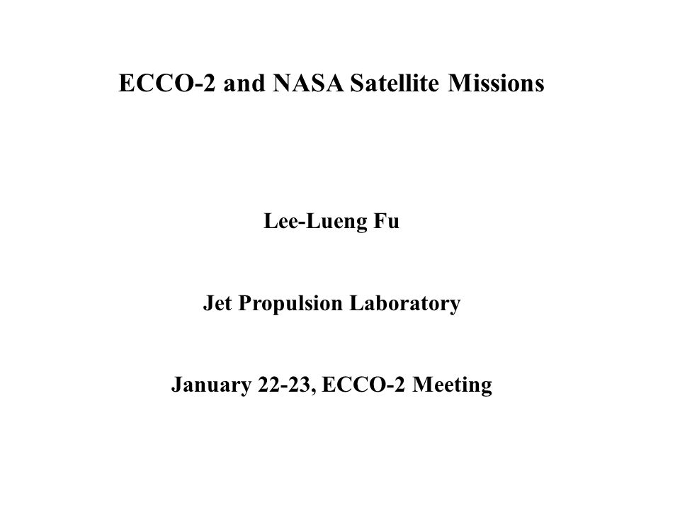 ECCO-2 and NASA Satellite Missions Lee-Lueng Fu Jet Propulsion Laboratory January 22-23, ECCO-2 Meeting
