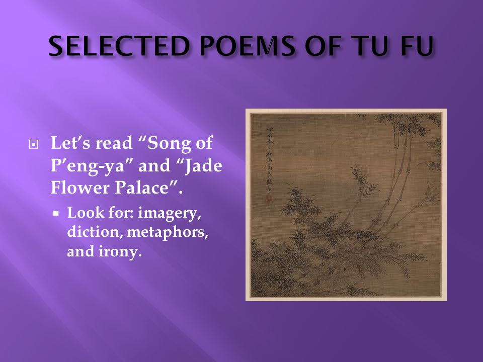 " Let's read ""Song of P'eng-ya"" and ""Jade Flower Palace"".  Look for: imagery, diction, metaphors, and irony."