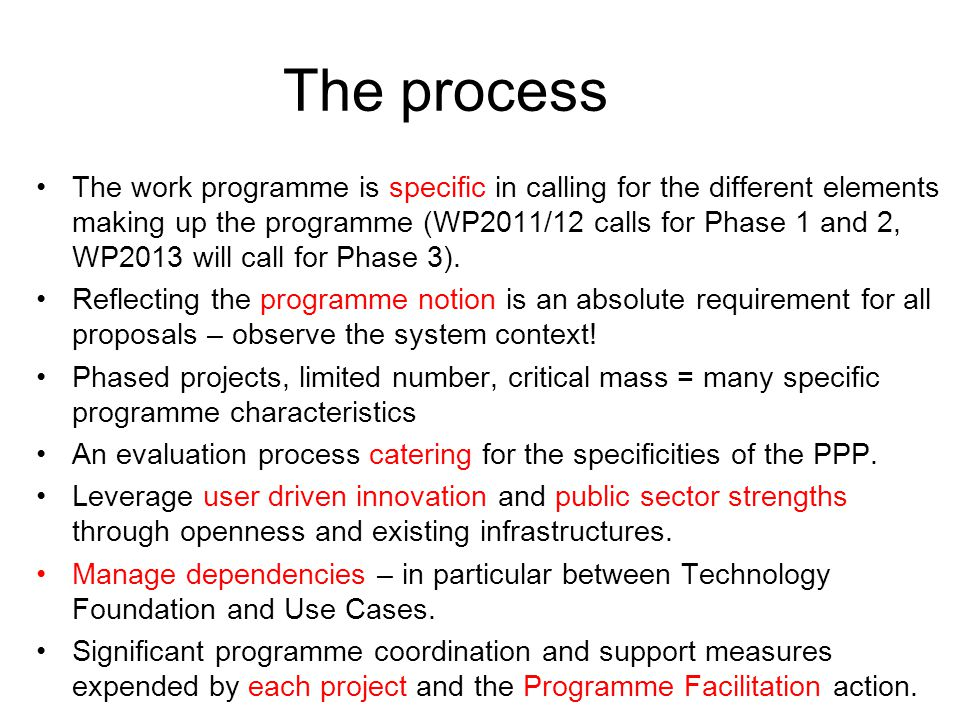 The process The work programme is specific in calling for the different elements making up the programme (WP2011/12 calls for Phase 1 and 2, WP2013 will call for Phase 3).
