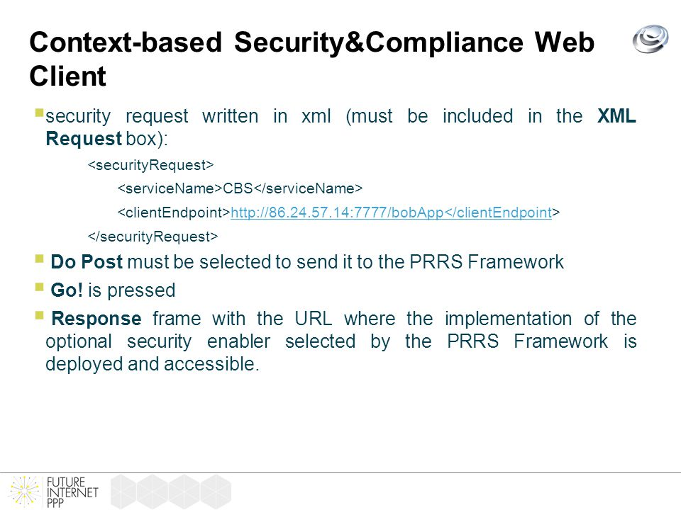 Context-based Security&Compliance Web Client  security request written in xml (must be included in the XML Request box): CBS http://86.24.57.14:7777/bobApp </clientEndpoint  Do Post must be selected to send it to the PRRS Framework  Go.