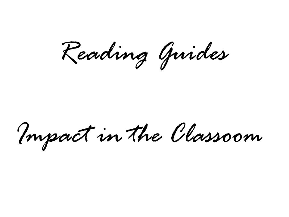 Impact in the Classoom Reading Guides