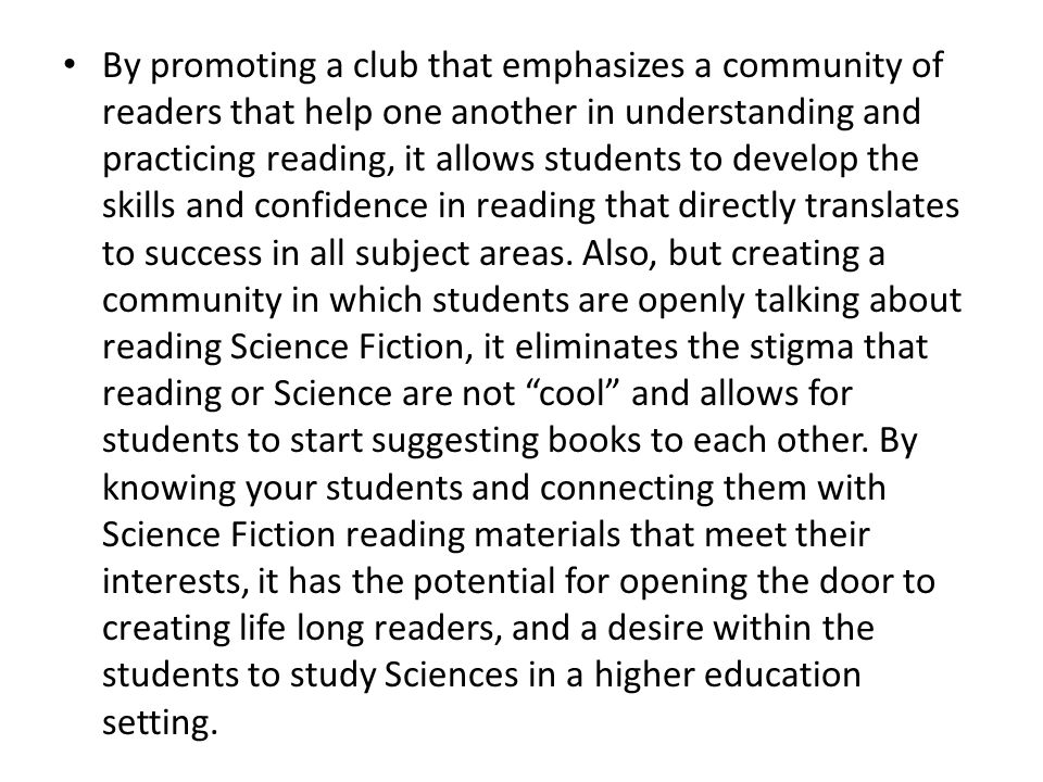 By promoting a club that emphasizes a community of readers that help one another in understanding and practicing reading, it allows students to develo