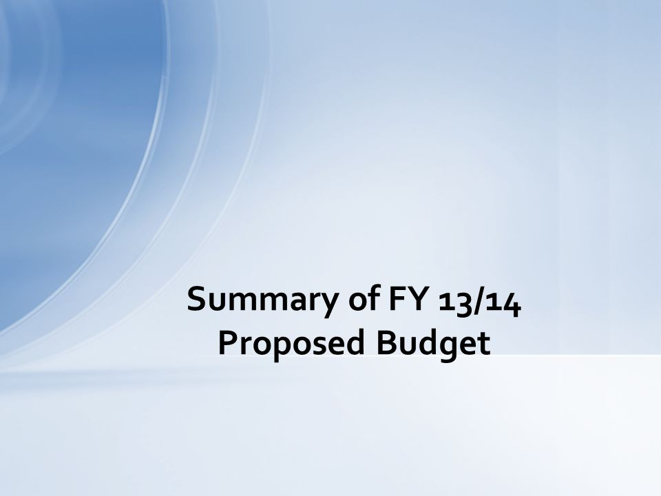 Summary of FY 13/14 Proposed Budget