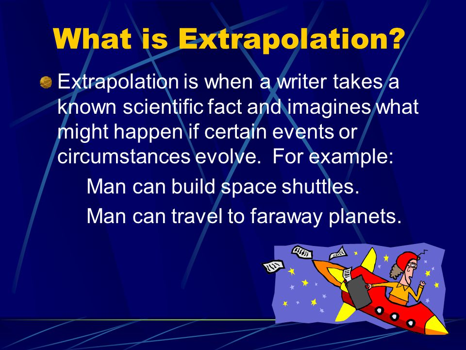 The novel Frankenstein extrapolates* what might happen if a scientist could create life.