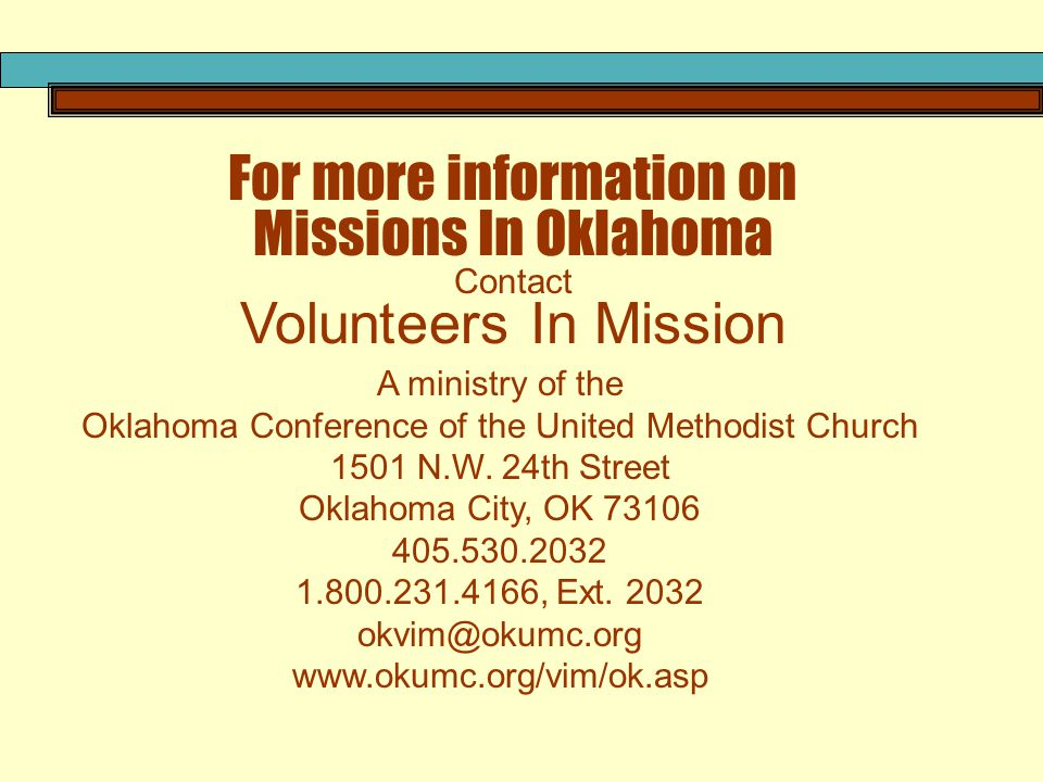 For more information on Missions In Oklahoma Contact Volunteers In Mission A ministry of the Oklahoma Conference of the United Methodist Church 1501 N.W.