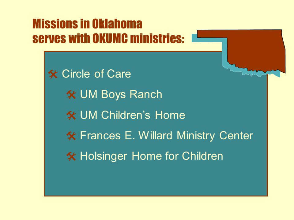 Missions in Oklahoma serves with OKUMC ministries:  Circle of Care  UM Boys Ranch  UM Children's Home  Frances E.