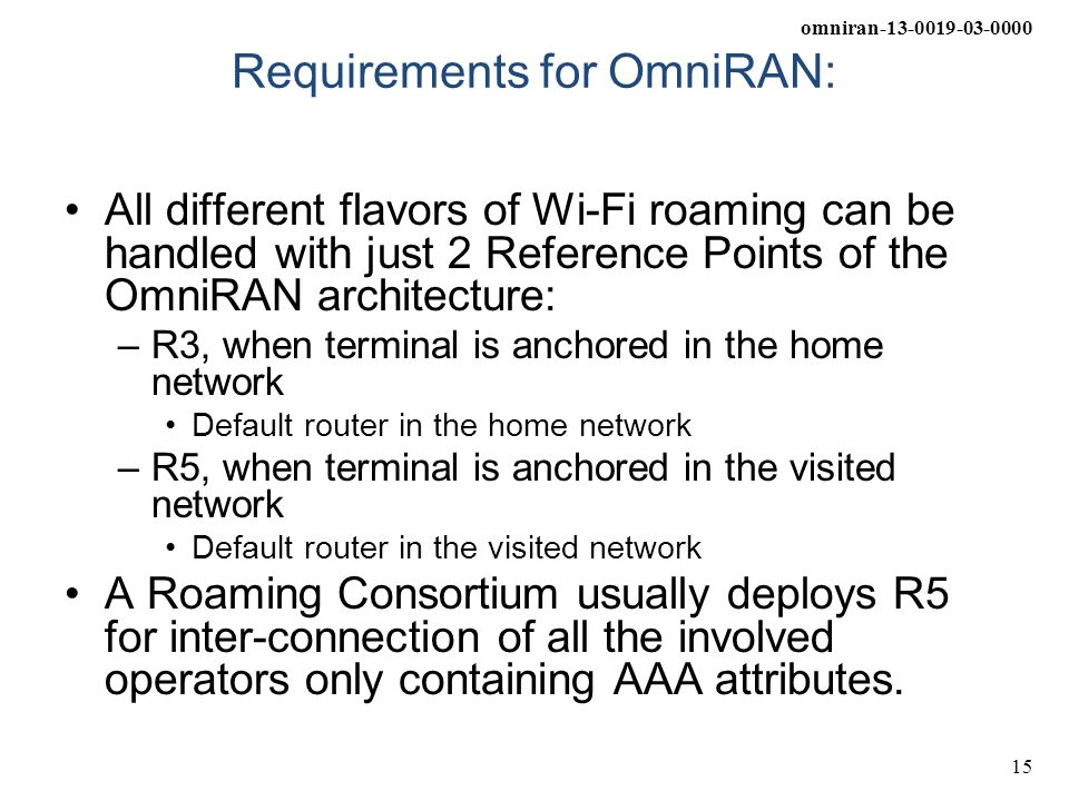 omniran-13-0019-03-0000 15 Requirements for OmniRAN: All different flavors of Wi-Fi roaming can be handled with just 2 Reference Points of the OmniRAN