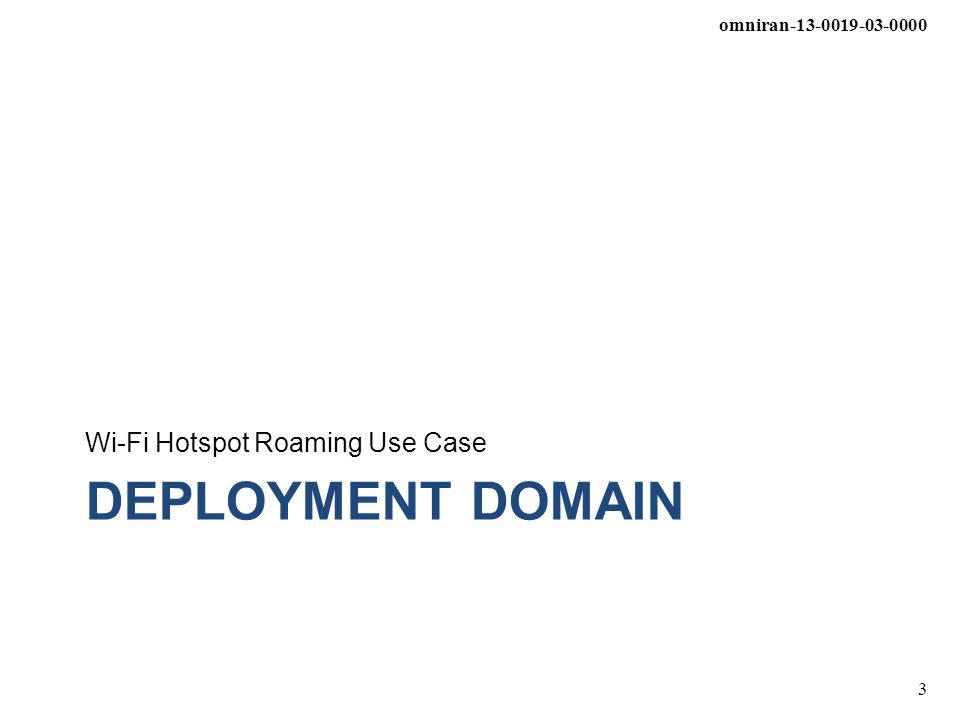 omniran-13-0019-03-0000 3 DEPLOYMENT DOMAIN Wi-Fi Hotspot Roaming Use Case