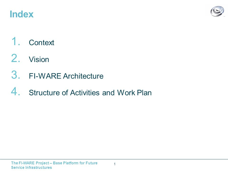 The FI-WARE Project – Base Platform for Future Service Infrastructures Index 2 1.