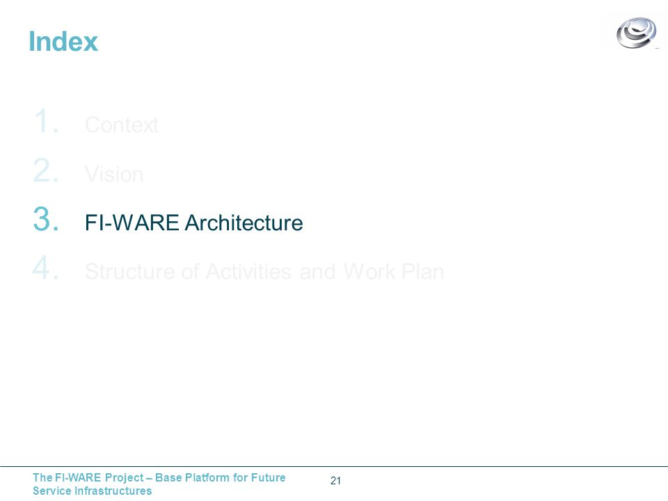 The FI-WARE Project – Base Platform for Future Service Infrastructures Index 21 1.
