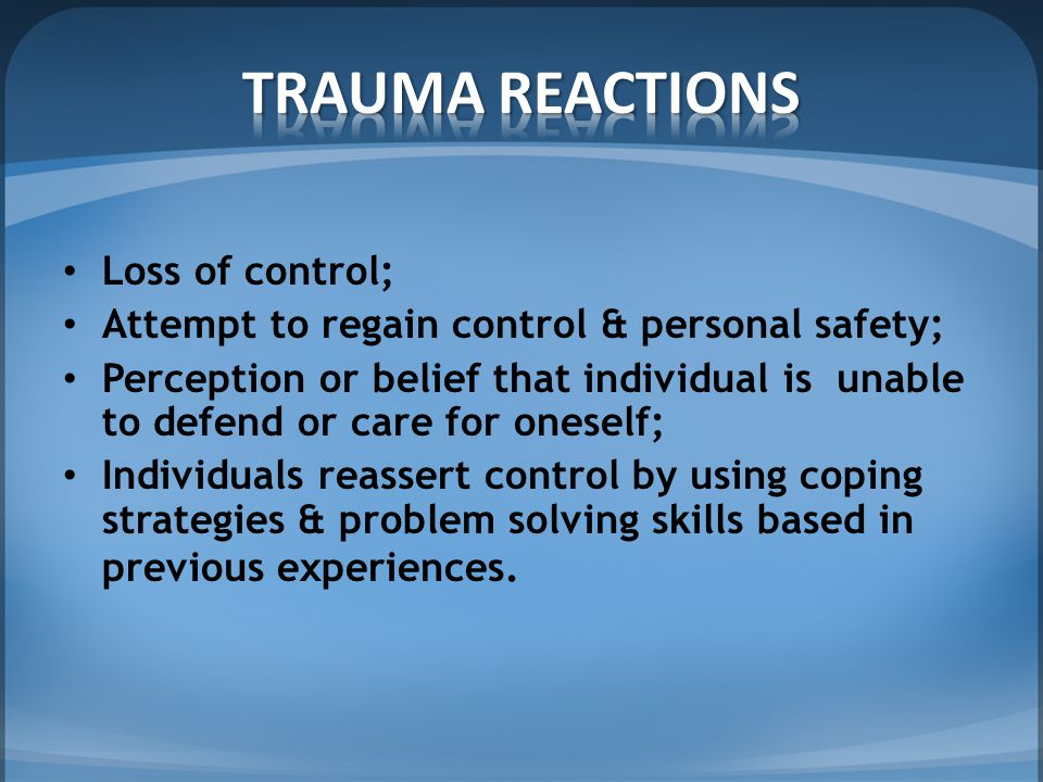 Loss of control; Attempt to regain control & personal safety; Perception or belief that individual is unable to defend or care for oneself; Individuals reassert control by using coping strategies & problem solving skills based in previous experiences.