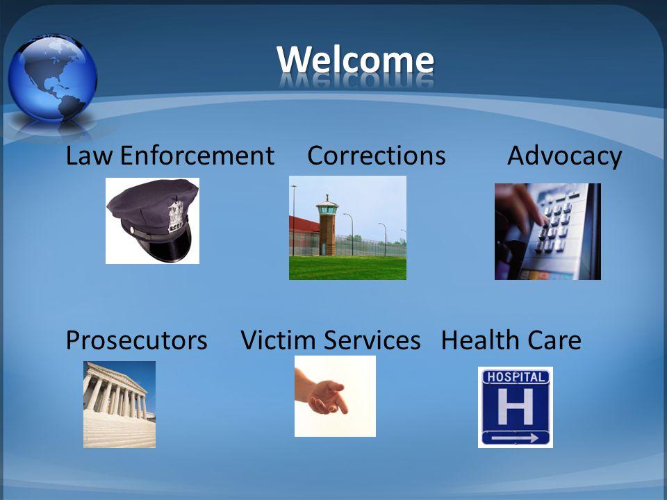 Law EnforcementCorrectionsAdvocacy Prosecutors Victim Services Health Care