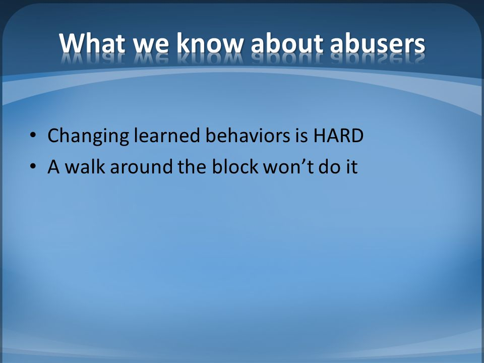 Changing learned behaviors is HARD A walk around the block won't do it