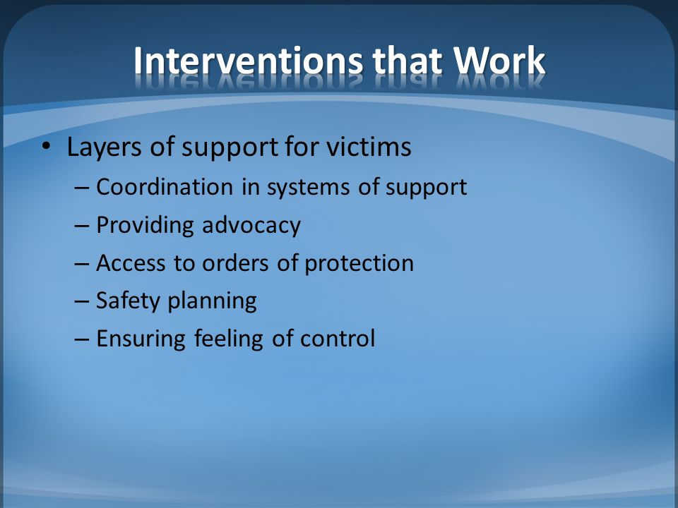 Layers of support for victims – Coordination in systems of support – Providing advocacy – Access to orders of protection – Safety planning – Ensuring feeling of control