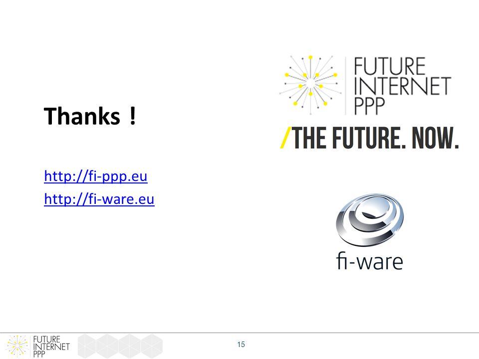 http://fi-ppp.eu http://fi-ware.eu Thanks ! 15