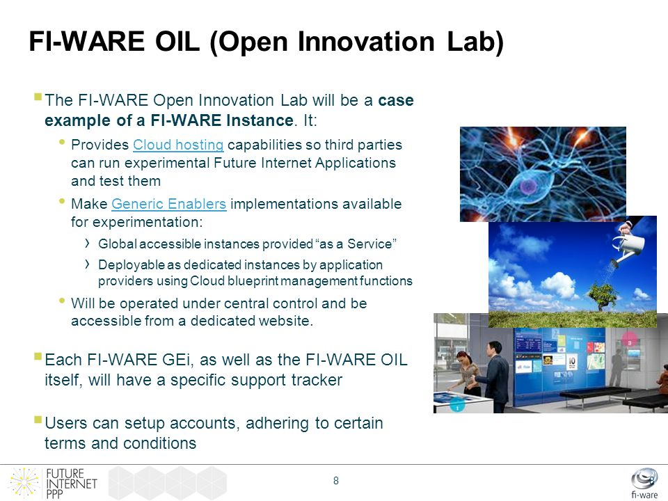 FI-WARE OIL (Open Innovation Lab)  The FI-WARE Open Innovation Lab will be a case example of a FI-WARE Instance. It: Provides Cloud hosting capabilit