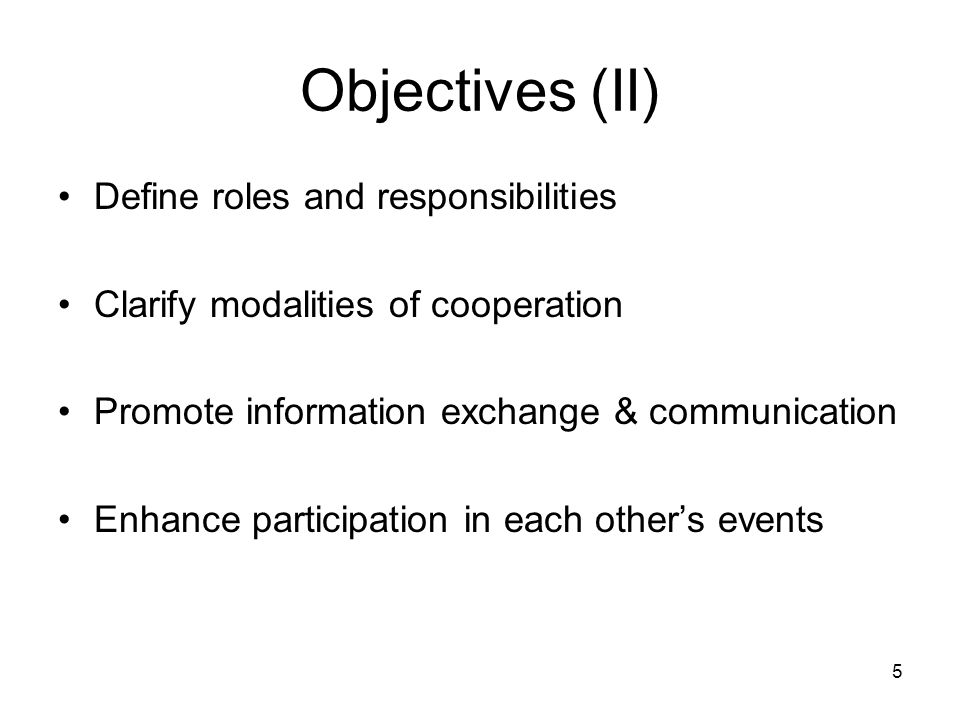 5 Objectives (II) Define roles and responsibilities Clarify modalities of cooperation Promote information exchange & communication Enhance participation in each other's events
