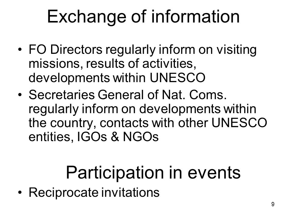 9 Exchange of information FO Directors regularly inform on visiting missions, results of activities, developments within UNESCO Secretaries General of Nat.