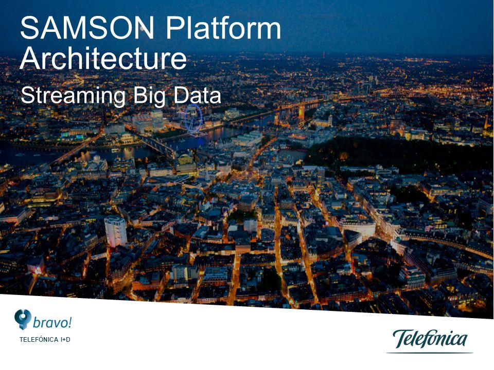 SAMSON Platform Architecture Streaming Big Data TELEFÓNICA I+D