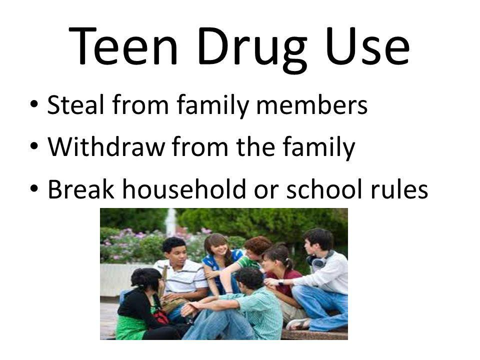 Teen Drug Use Steal from family members Withdraw from the family Break household or school rules