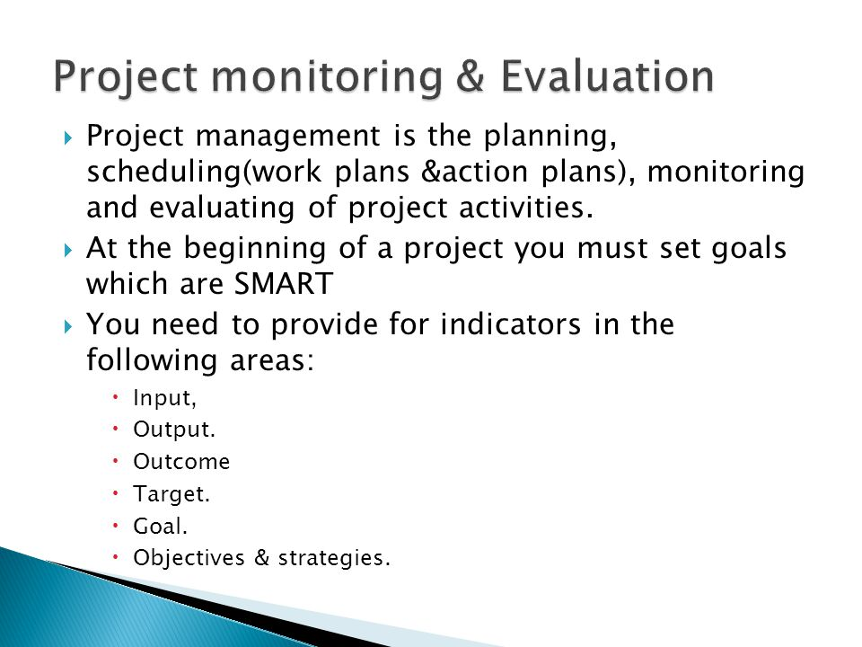  Project management is the planning, scheduling(work plans &action plans), monitoring and evaluating of project activities.