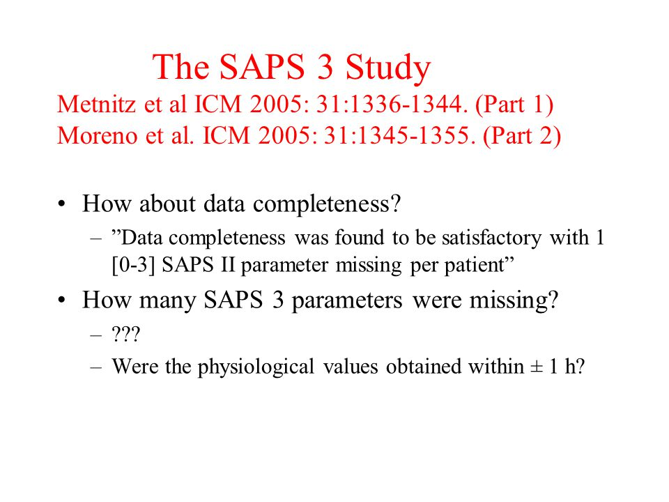 "How about data completeness? –""Data completeness was found to be satisfactory with 1 [0-3] SAPS II parameter missing per patient"" How many SAPS 3 para"