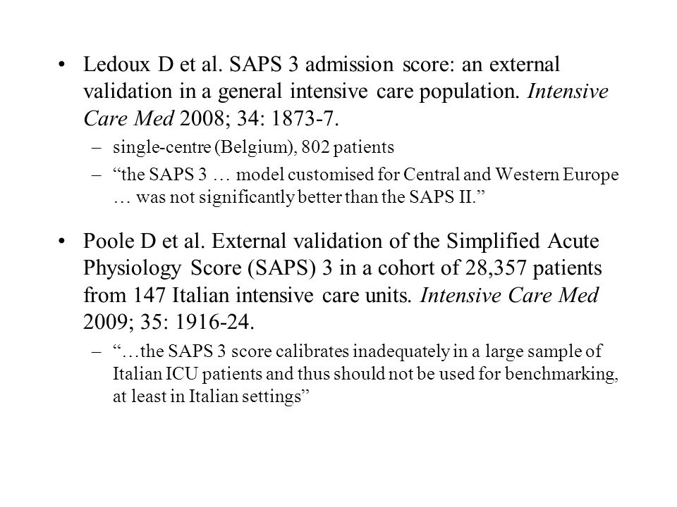 Ledoux D et al. SAPS 3 admission score: an external validation in a general intensive care population. Intensive Care Med 2008; 34: 1873-7. –single-ce