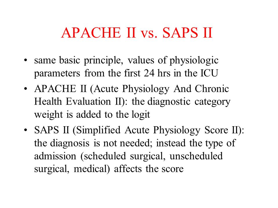 APACHE II - from 1985 - not always easy to choose the right diagnostic category SAPS II - from 1993 - advantage: no diagnosis needed - disadvantage: does not take into account the diagnosis ARE THE OLD MODELS GOOD ENOUGH?