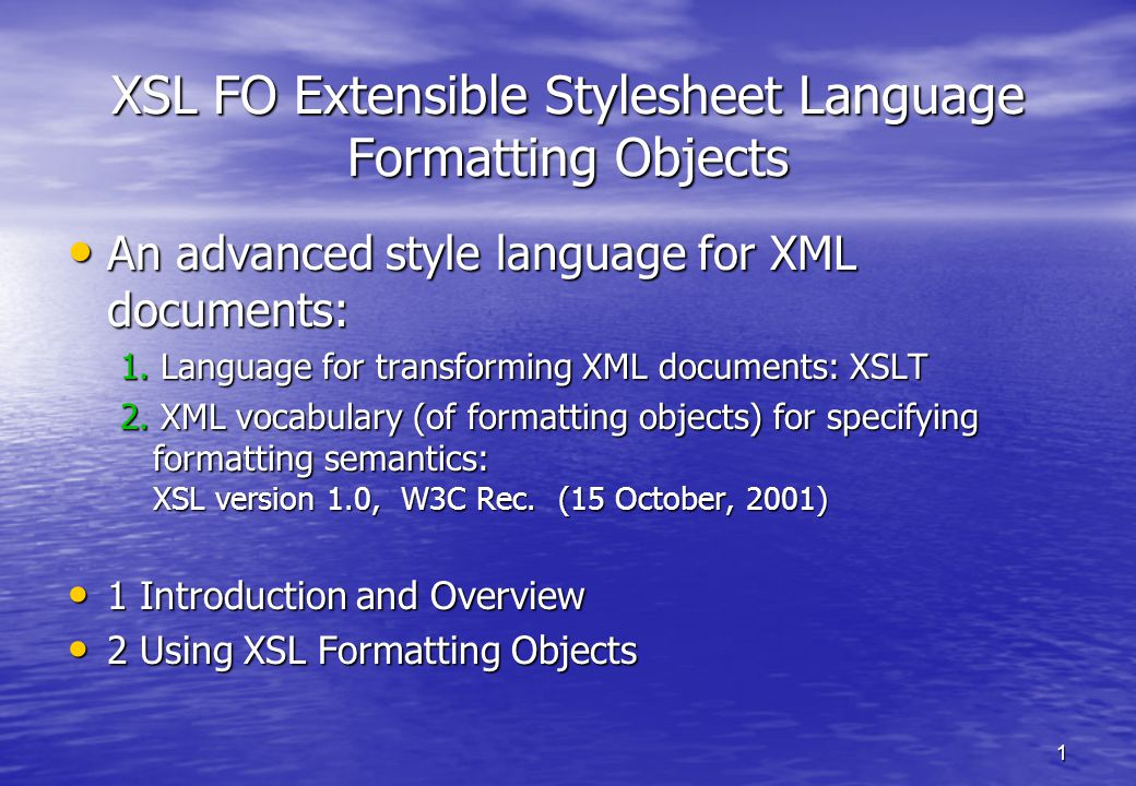 1 XSL FO Extensible Stylesheet Language Formatting Objects An advanced style language for XML documents: An advanced style language for XML documents: 1.