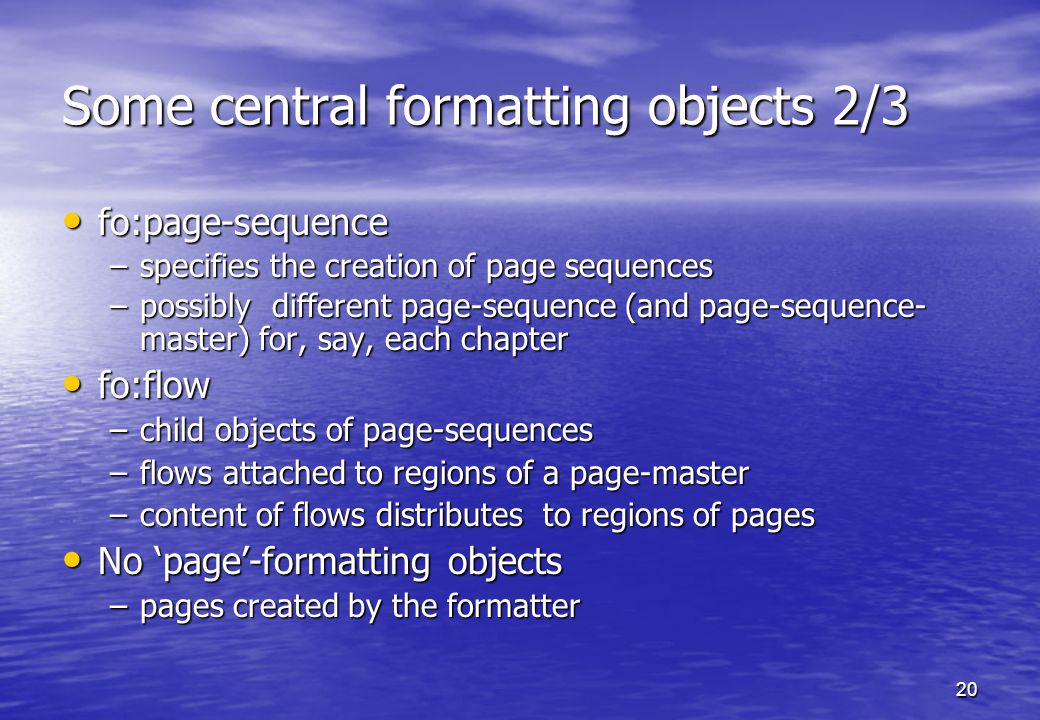 20 Some central formatting objects 2/3 fo:page-sequence fo:page-sequence –specifies the creation of page sequences –possibly different page-sequence (and page-sequence- master) for, say, each chapter fo:flow fo:flow –child objects of page-sequences –flows attached to regions of a page-master –content of flows distributes to regions of pages No 'page'-formatting objects No 'page'-formatting objects –pages created by the formatter