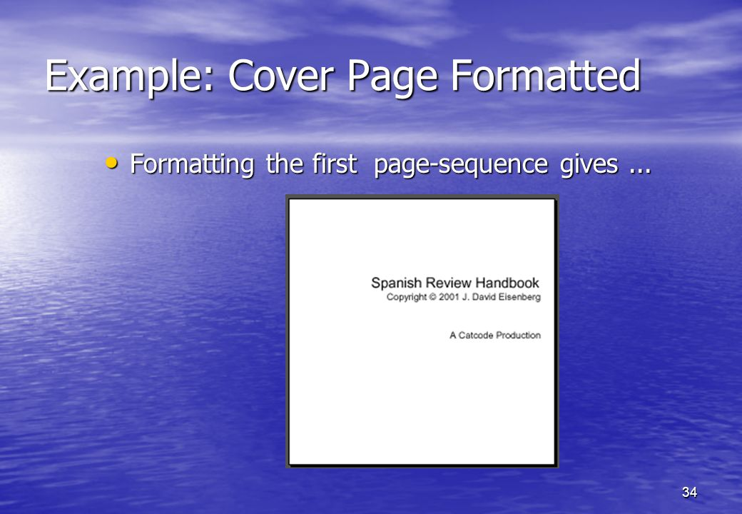 34 Example: Cover Page Formatted Formatting the first page-sequence gives...