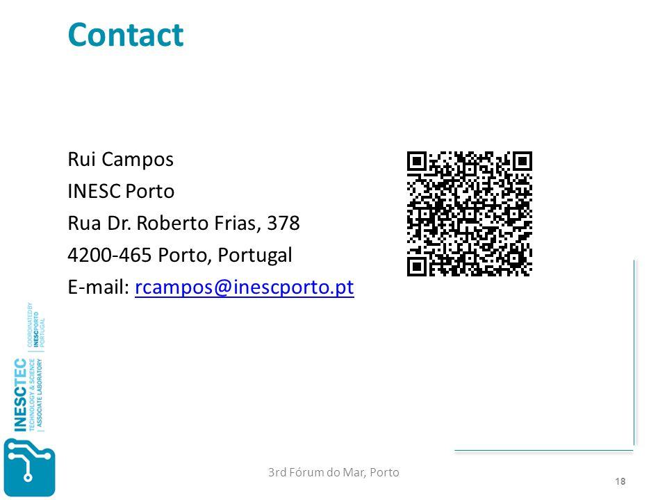 18 Contact Rui Campos INESC Porto Rua Dr. Roberto Frias, 378 4200-465 Porto, Portugal E-mail: rcampos@inescporto.ptrcampos@inescporto.pt 3rd Fórum do