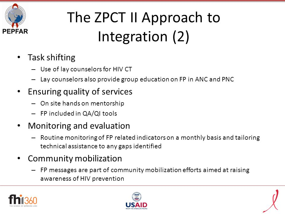 The ZPCT II Approach to Integration (2) Task shifting – Use of lay counselors for HIV CT – Lay counselors also provide group education on FP in ANC an