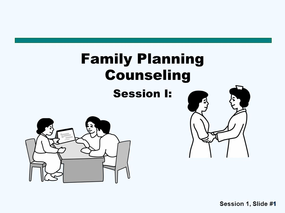 Session 1, Slide #1111 Family Planning Counseling Session I: