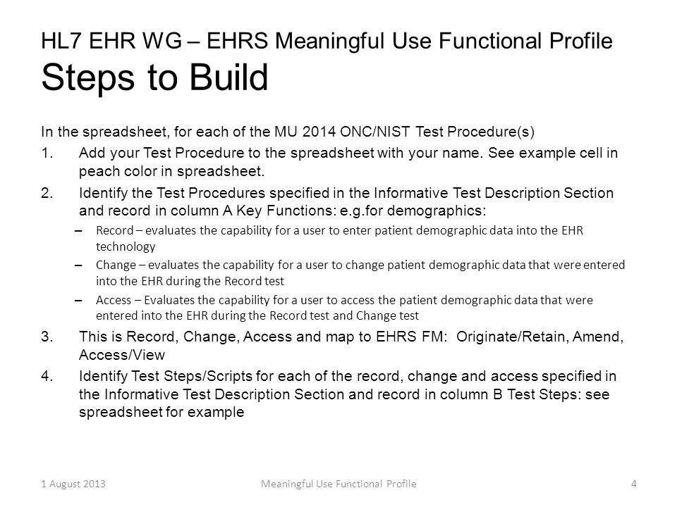 HL7 EHR WG – EHRS Meaningful Use Functional Profile Steps to Build In the spreadsheet, for each of the MU 2014 ONC/NIST Test Procedure(s) 1.Add your Test Procedure to the spreadsheet with your name.