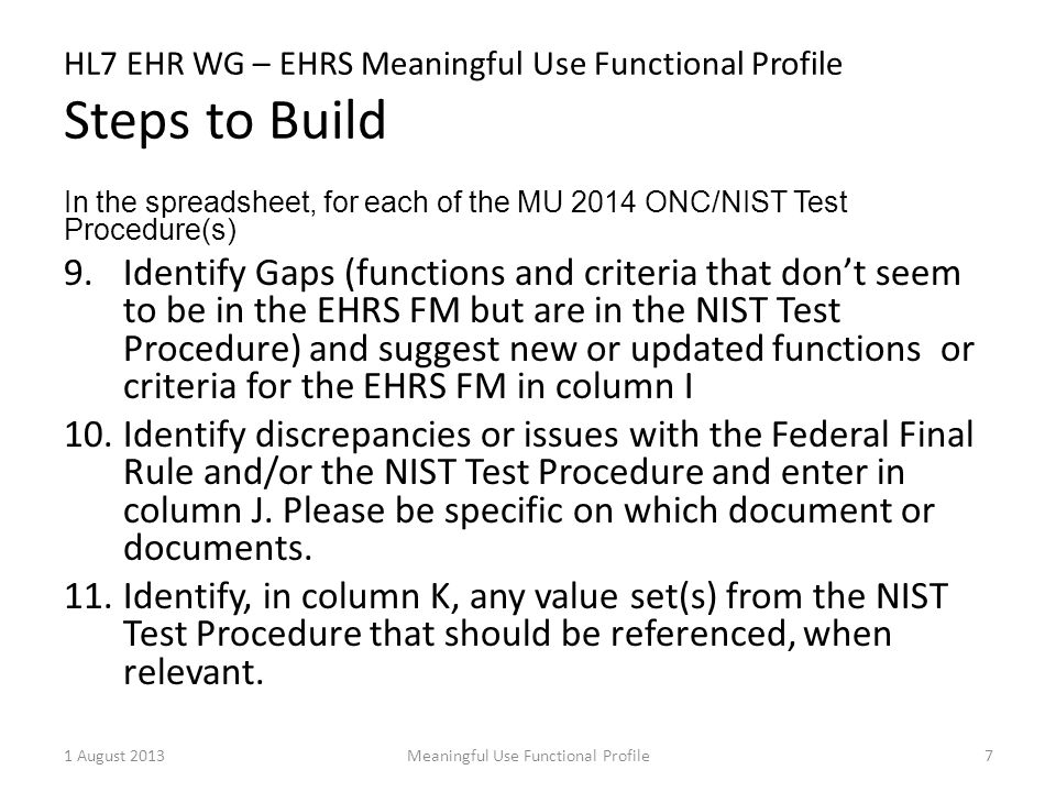 HL7 EHR WG – EHRS Meaningful Use Functional Profile Steps to Build In the spreadsheet, for each of the MU 2014 ONC/NIST Test Procedure(s) 9.Identify G
