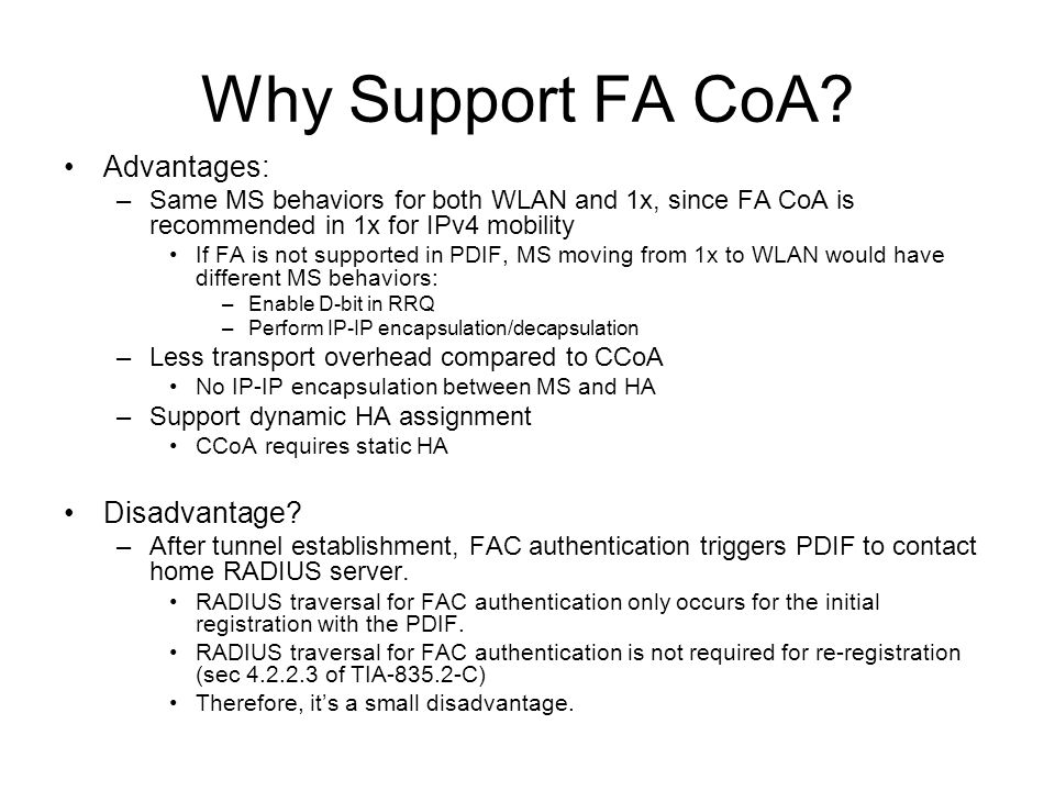 Why Support FA CoA? Advantages: –Same MS behaviors for both WLAN and 1x, since FA CoA is recommended in 1x for IPv4 mobility If FA is not supported in