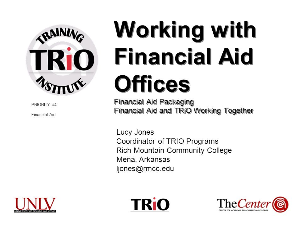 Working with Financial Aid Offices Financial Aid Packaging Financial Aid and TRiO Working Together Lucy Jones Coordinator of TRIO Programs Rich Mounta