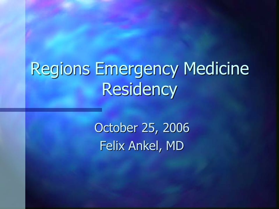 Regions Emergency Medicine Residency October 25, 2006 Felix Ankel, MD
