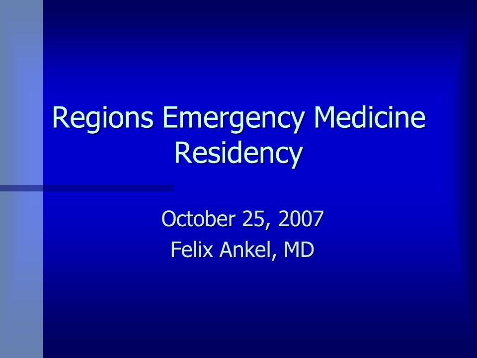 Regions Emergency Medicine Residency October 25, 2007 Felix Ankel, MD