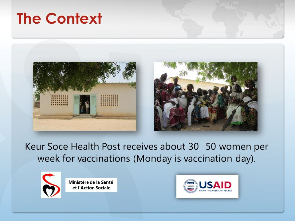 The Context Keur Soce Health Post receives about 30 -50 women per week for vaccinations (Monday is vaccination day).