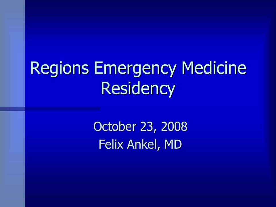 Regions Emergency Medicine Residency October 23, 2008 Felix Ankel, MD