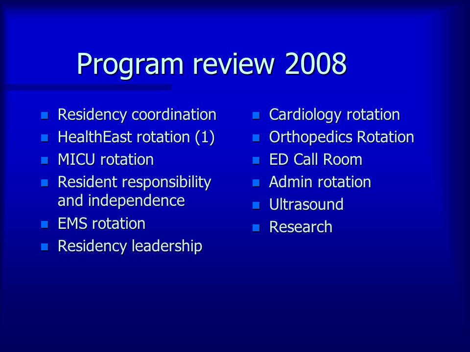 Program review 2008 n Residency coordination n HealthEast rotation (1) n MICU rotation n Resident responsibility and independence n EMS rotation n Res
