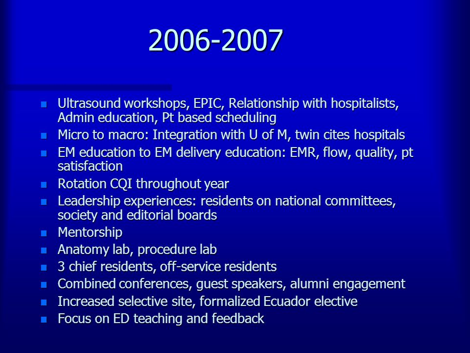 2006-2007 n Ultrasound workshops, EPIC, Relationship with hospitalists, Admin education, Pt based scheduling n Micro to macro: Integration with U of M