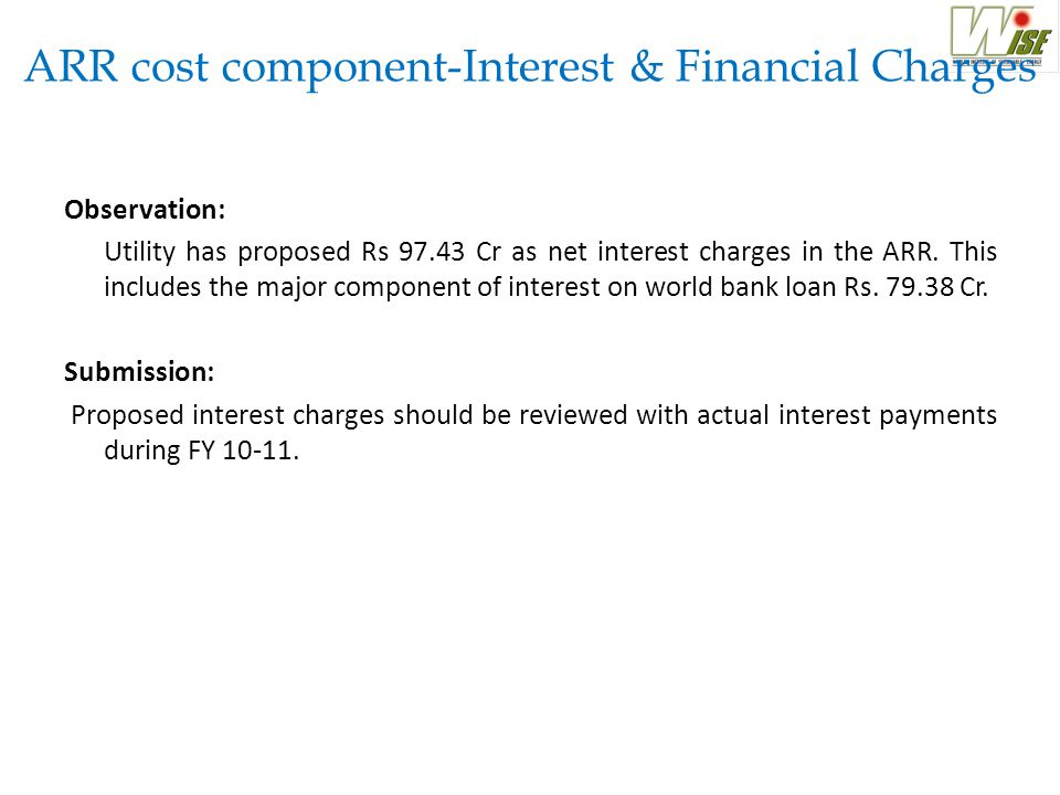 ARR cost component-Interest & Financial Charges Observation: Utility has proposed Rs 97.43 Cr as net interest charges in the ARR. This includes the ma